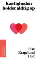 Kærligheden holder aldrig op - Else Kragelund Holt