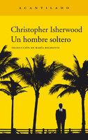Un hombre soltero - Christopher Isherwood