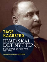 Hvad skal det nytte? De radikale og forsvaret 1894-1914 - Tage Kaarsted