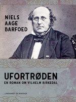 Ufortrøden – En roman om Vilhelm Birkedal - Niels Aage Barfoed
