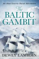 The Baltic Gambit - Dewey Lambdin