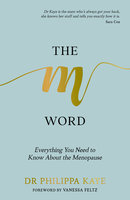 The M Word: Everything You Need to Know About the Menopause - Philippa Kaye