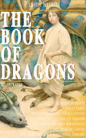 The Book Of Dragons (Illustrated) - Edith Nesbit