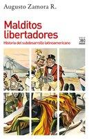 Malditos libertadores - Augusto Zamora