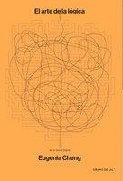 El arte de la lógica (en un mundo ilógico) - Eugenia Cheng