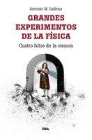 Grandes experimentos de la física - Antonio M. Lallena