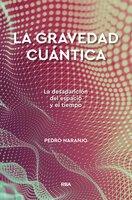 La gravedad cuántica - Pedro Naranjo
