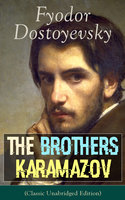 The Brothers Karamazov (Classic Unabridged Edition) - Fyodor Dostoyevsky