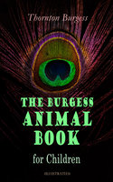 The Burgess Animal Book for Children (Illustrated) - Thornton Burgess
