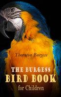 The Burgess Bird Book for Children (Illustrated) - Thornton Burgess