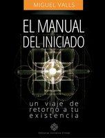 El manual del iniciado - Miguel Valls González