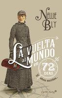 La vuelta al mundo en 72 días y otros escritos - Nellie Bly