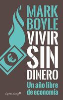 Vivir sin dinero - Mark Boyle