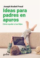 Ideas para padres en apuros - Joseph Knobel Freud