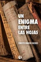 Un enigma entre las hojas - Ernesto Ignacio Cáceres