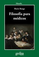 Filosofía para médicos - Mario Bunge