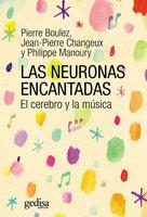 Las neuronas encantadas - Pierre Boulez, Jean-Pierre Changeux, Phillipe Manoury
