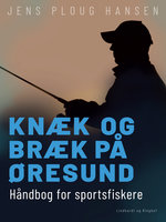 Knæk og bræk på Øresund. Håndbog for sportsfiskere - Jens Ploug Hansen