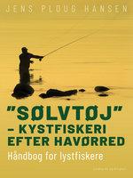 """""""Sølvtøj"""" – kystfiskeri efter havørred. Håndbog for lystfiskere - Jens Ploug Hansen"""