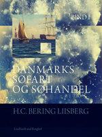 Danmarks søfart og søhandel. Bind 1 - H. C. Bering. Liisberg