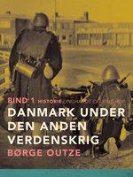 Danmark under den anden verdenskrig. Bind 1 - Børge Outze