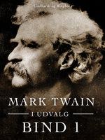 Mark Twain i udvalg. Bind 1 - Mark Twain