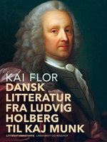 Dansk litteratur fra Ludvig Holberg til Kaj Munk - Kai Flor