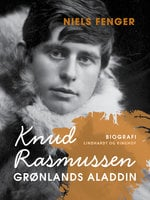 Knud Rasmussen. Grønlands Aladdin - Niels Fenger