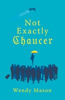 Not Exactly Chaucer - Wendy Mason