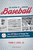 The Making of Modern Baseball - Frank P. Josza