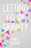 Letting Go of Gravity - Meg Leder