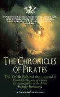 The Chronicles Of Pirates – The Truth Behind The Legends: Complete History Of Piracy & Biographies Of The Most Famous Buccaneers (9 Books In One Volume) - Howard Pyle, Daniel Defoe, Stanley Lane-Poole, Captain Charles Johnson, Ralph D. Paine, Charles Ellms, Currey E. Hamilton, John Esquemeling, J.D. Jerrold Kelley