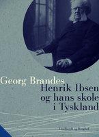 Henrik Ibsen og hans skole i Tyskland - Georg Brandes