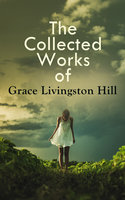 The Collected Works of Grace Livingston Hill - Grace Livingston Hill