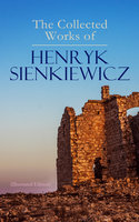 The Collected Works of Henryk Sienkiewicz (Illustrated Edition) - Henryk Sienkiewicz