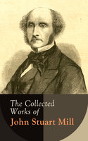 The Collected Works of John Stuart Mill - John Stuart Mill