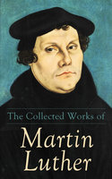 The Collected Works of Martin Luther - Martin Luther