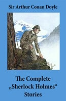 """The Complete """"Sherlock Holmes"""" Stories (4 novels and 56 short stories + An Intimate Study of Sherlock Holmes by Conan Doyle himself) - Arthur Conan Doyle"""