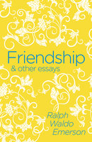 Friendship & Other Essays - Ralph Waldo Emerson