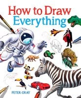 How to Draw Everything - Peter Gray