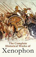 The Complete Historical Works of Xenophon - Xenophon
