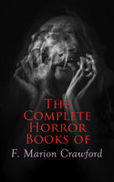 The Complete Horror Books of F. Marion Crawford - Francis Marion Crawford