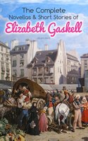 The Complete Novellas & Short Stories of Elizabeth Gaskell (Illustrated) - Elizabeth Gaskell