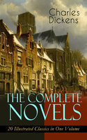 The Complete Novels of Charles Dickens: 20 Illustrated Classics in One Volume - Charles Dickens