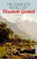 The Complete Novels of Elizabeth Gaskell (Illustrated Edition) - Elizabeth Gaskell