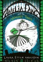 Amelia Fang and the Memory Thief - Laura Ellen Anderson