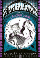 Amelia Fang and the Unicorn Lords - Laura Ellen Anderson