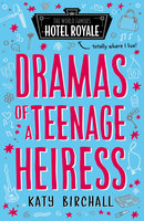 Dramas of a Teenage Heiress - Katy Birchall