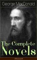 The Complete Novels of George MacDonald (Illustrated) - George MacDonald