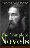 The Complete Novels of George MacDonald (Illustrated) - George MacDonald